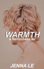 WARMTH; FIERROCHASE by itsjenny__