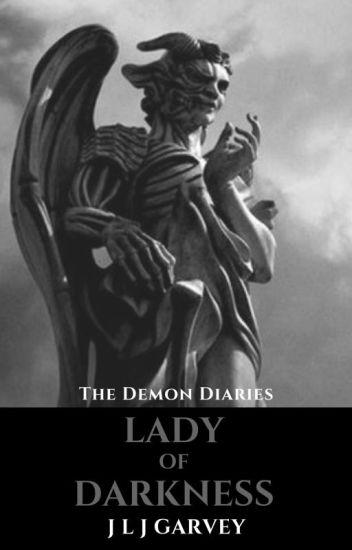 Demon Diaries I | Lady of Darkness - J L J Garvey - Wattpad