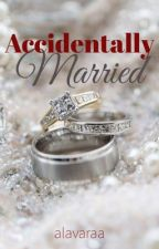 Accidentally Married by alavaraa