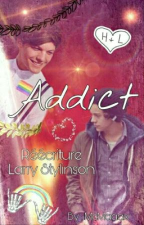 Addict [Réécriture Larry Stylinson] by McMaaax