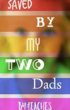 Saved By My Two Dads by skyla_14