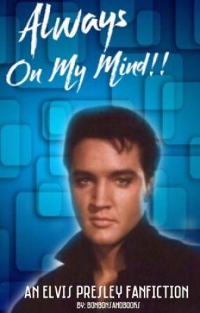 Always On My Mind! [Elvis Presley] by bonbonsandbooks