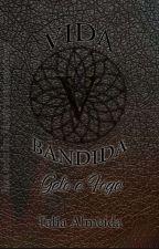 VIDA BANDIDA - A FERA AMANSA Parte Um (Revisão) by TaliaAlmeidaVieira