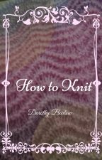 How To Knit by PandyFacedCockerBear