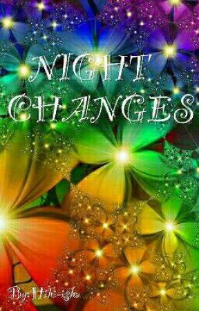 NIGHT CHANGES by Hihi-isha
