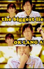 The biggest lie: OK LANG AKO by CHENELYN_25