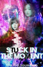Stuck in the Moment (Jenlisa)  by jenlisa_jaurello