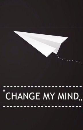 CHANGE MY MIND by tsukxyomi