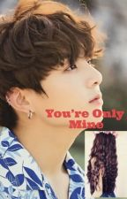 Jungkook FF- You're Only Mine by Marlyn_2005