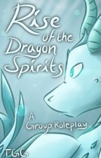 Rise of the Dragon Spirits [A GROUP RP] by TheGoldenGoddessTGG