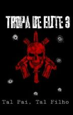 Tropa de Elite 3: Tal Pai, Tal Filho. by operacoesespeciais