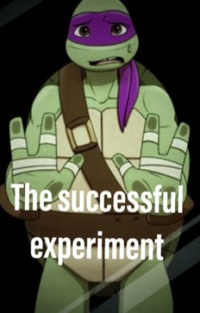 DonnieXReader [The successful experiment] Tmnt fanfiction by Saanachankawaii15