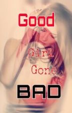 Good Girl Gone BAD by Danii_Alyssa