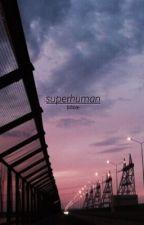 Superhuman - muke by bibble-