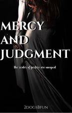 Mercy and Judgment- 2# installment of Power and Purpose by 2dogsBfun