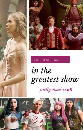 The Descendant in the Greatest Show♣ ∂εscεη∂αηтs and the greatest showman