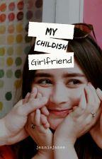 My Childish Girlfriend by jenniejanee