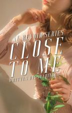 Close To Me by Sharingly