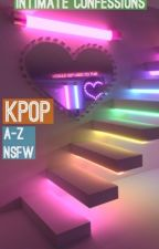Kpop A-Z NSFW ~Intimate Confessions  by marcilea
