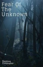 Fear Of The Unknown by warriornyphm123