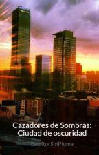 Cazadores de Sombras: Ciudad de oscuridad by EscritorSinPluma