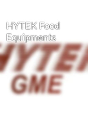 HYTEK Food Equipments - Hytek Food Equipments - Wattpad