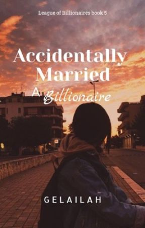 Accidentally Married a Billionaire  by Gelailah