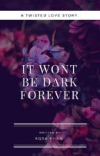 It Wont Be Dark Forever by _AqsaKhan_