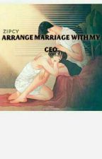 ARRANGE MARRIAGE WITH THE CEO by ArtyenNicole11223