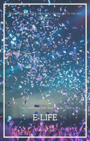 E-Life - Vos défis et autres moments de vie de Wattpad by Achr0nique