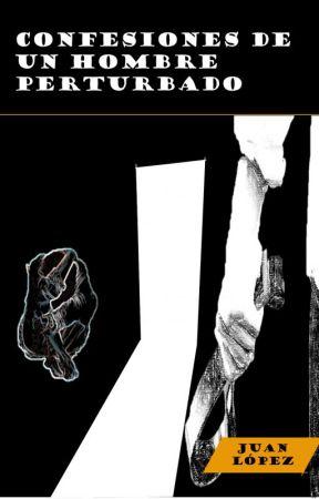 Confesiones de un hombre perturbado by JuanMagno1