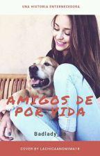 Amigos de por vida by badlady_06