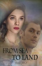 From Sea To Land - THE ORIGINALS fanfic by Elle_Fitz