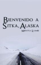 Bienvenido a Sitka, Alaska [Libro 1] by MikaylaLlambi