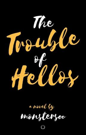 The Trouble of Hellos by monstersoo