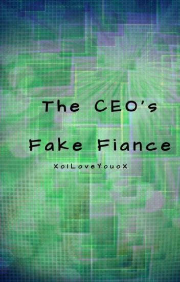 The CEO's Fake Fiancé - XoILoveYouoX - Wattpad