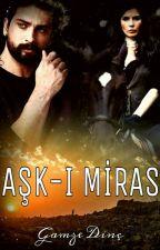 Aşk-ı Miras by GamzeDin13