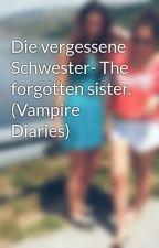Die vergessene Schwester- The forgotten sister. (Vampire Diaries) by Jeenaal