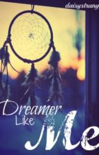 Dreamer Like Me ~ A Collection of Story Starts, Ideas and Short Stories by daisystrange