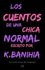 Los cuentos de una chica normal. by banihia
