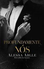 Profundamente Nós |  PROFUNDAMENTE 4 by AlessaAblle
