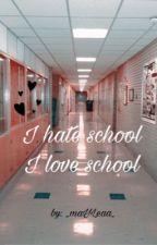 I hate school/I love school ZAVRSENA✔ by blalalala12345678