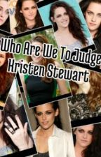 Who are we to Judge?  Kristen Stewart by LeonieJoanneDay