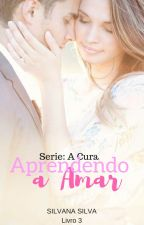 Aprendendo a Amar. -Serie: A Cura by SilvanayLaercio