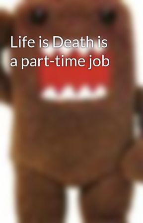Life is Death is a part-time job by Last_Edge