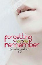 Forgetting to Remember by strawberryaddict