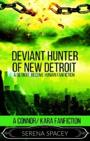 Deviant Hunter of New Detroit- A Detroit: Become Human Fanfiction by SerenaSpacey