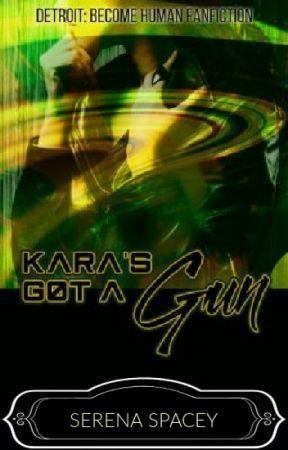 Kara's Got A Gun- Detroit: Become Human Fanfiction by SerenaSpacey