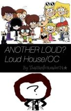 Another Loud? (Loud House x OC)  by ThatFanficReader24