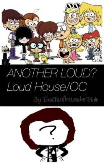 Another Loud? (Loud House x OC)